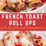 Warm, gooey Nutella Strawberry French toast Roll Ups on white plate