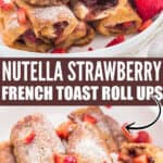 nutella strawberry french toast roll ups on plate with text
