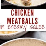 decadent chicken meatballs smothered with rich and delicious cream sauce with text over lay