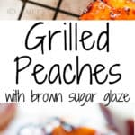 peaches grilled with brown sugar glaze and served with vanilla ice cream with text overlay
