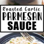 cheesy creamy sauce with Parmesan and roasted garlic served with pasta with text