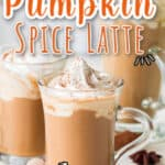 easy starbucks copycat pumpkin spice latte in 3 glass cups with text