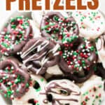 pretzels covered in chocolate and holiday sprinkles in bowl with text