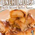 apple pie enchiladas served with brown butter sauce on plate with text