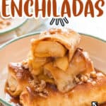 enchiladas filled with apple pie filling and glazed with brown butter sauce with text