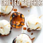 peaches grilled to perfection and topped with vanilla ice cream with text overlay