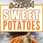 sweet potatoes smashed side dish on baking tray with text